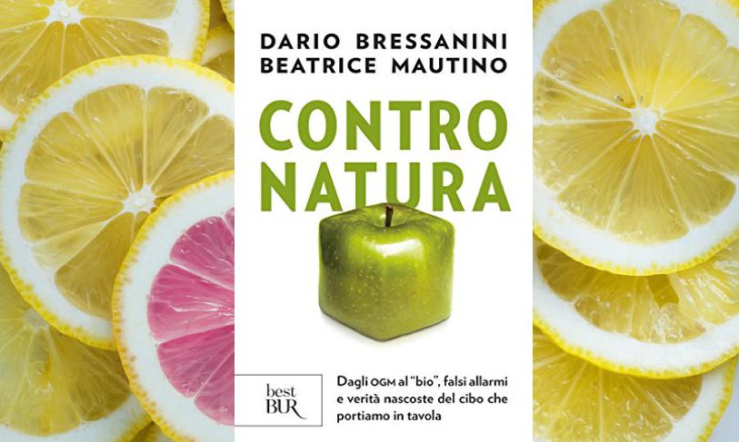 """Ho letto il libro 'Contro natura: Dagli OGM al """"bio"""", falsi allarmi e verità nascoste del cibo che portiamo in tavola' di Dario Bressanini e Beatrice Mautino"""