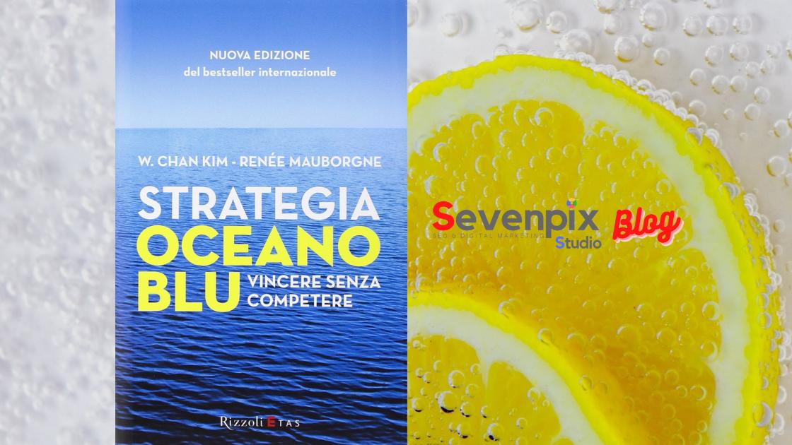 Libro consigliato: 'Strategia oceano blu: Vincere senza competere' di W. Chan Kim e Renée Mauborgne
