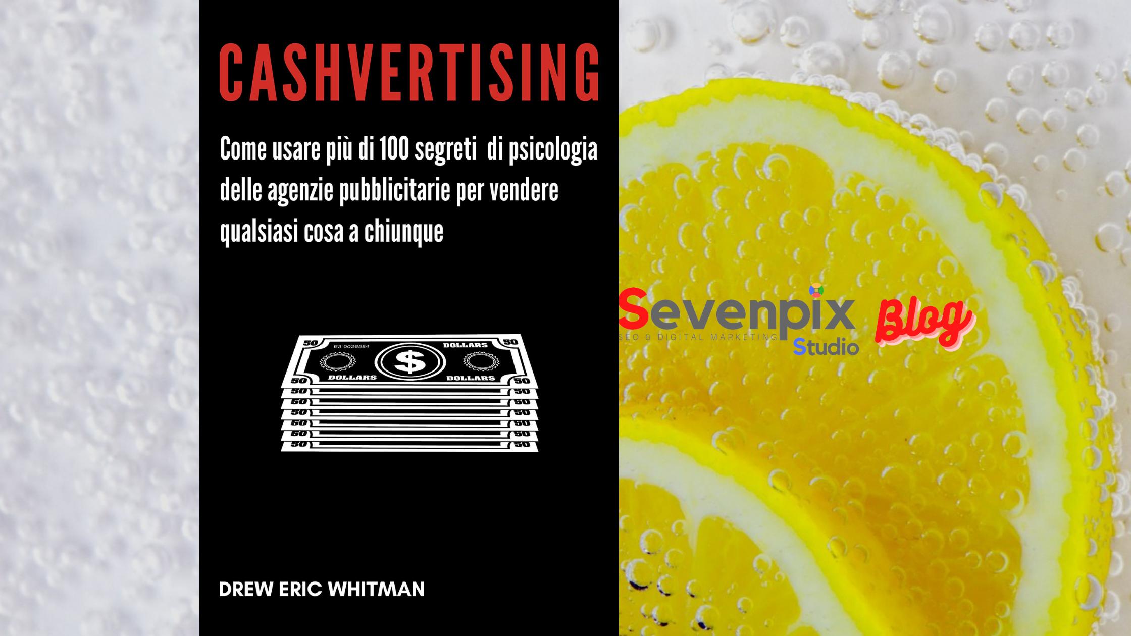Libro consigliato: 'Cashvertising. Come usare più di 100 segreti di psicologia …' di Drew Eric Whitman